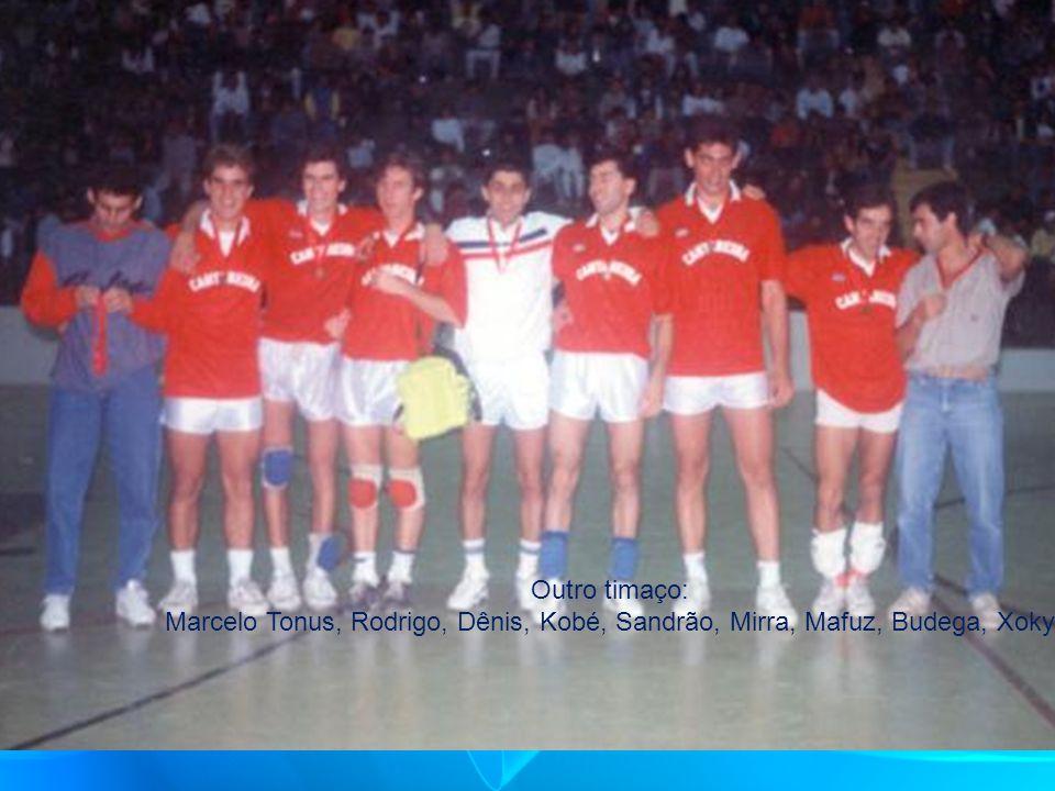 Outro timaço: Marcelo Tonus, Rodrigo, Dênis, Kobé, Sandrão, Mirra, Mafuz, Budega, Xoky