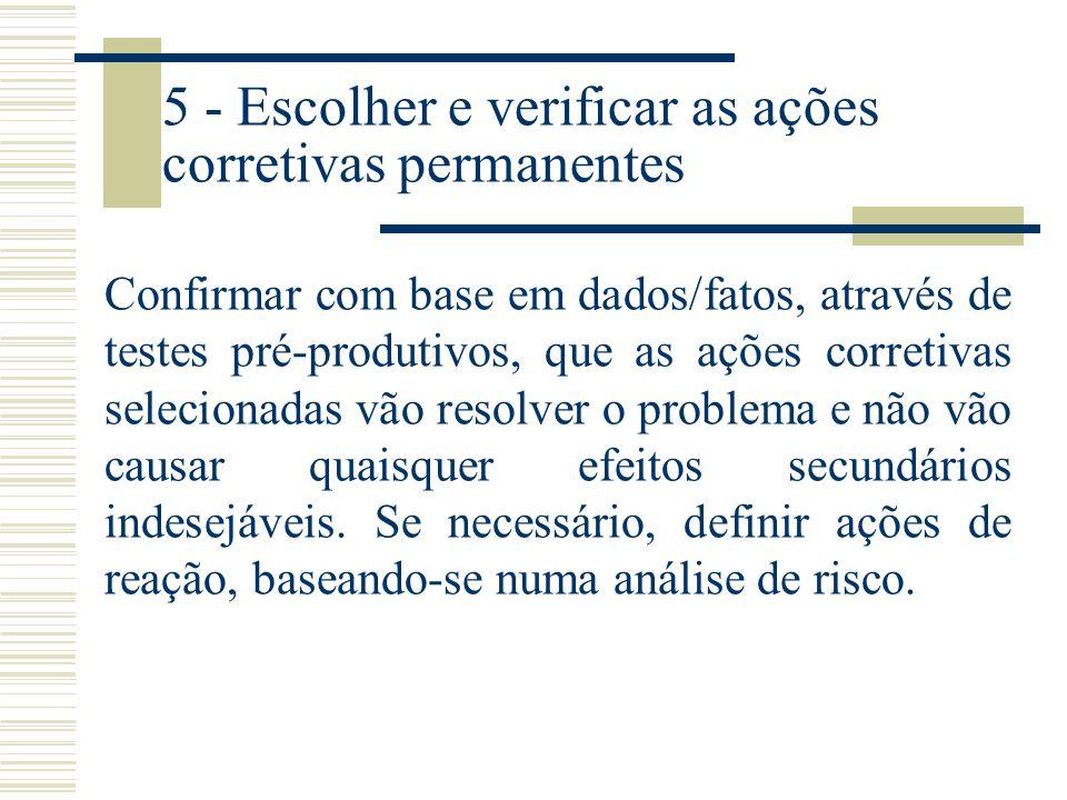4 - Definir e verificar a(s) causa(s) raiz Identificar todas as causas possíveis que poderão explicar a ocorrência do problema. Isolar e verificar a(s