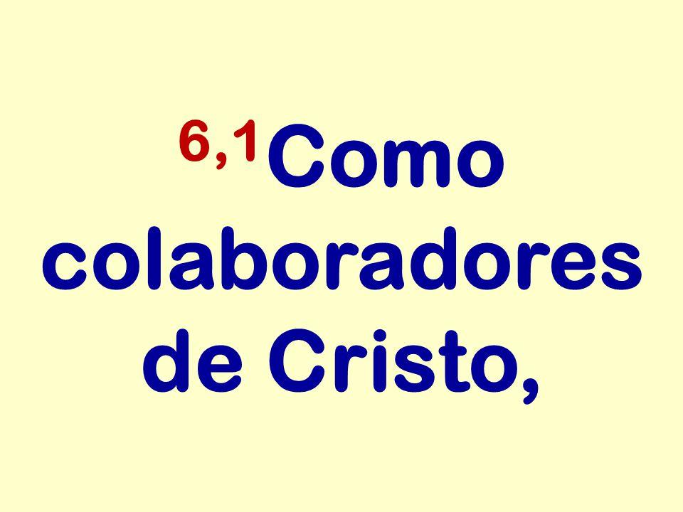 6,1 Como colaboradores de Cristo,