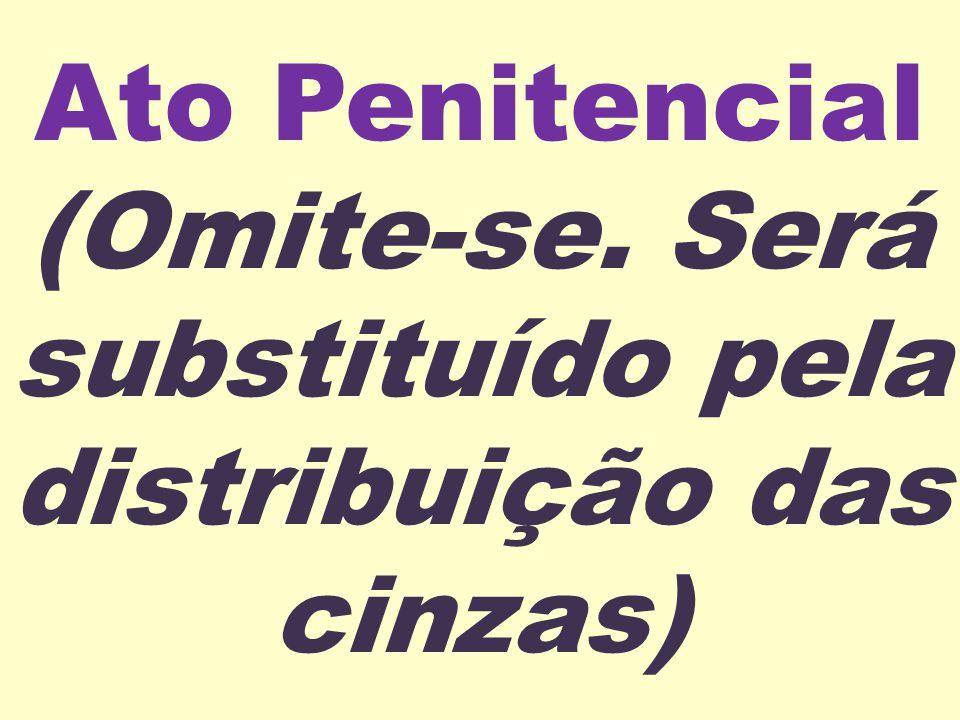 Ato Penitencial (Omite-se. Será substituído pela distribuição das cinzas)