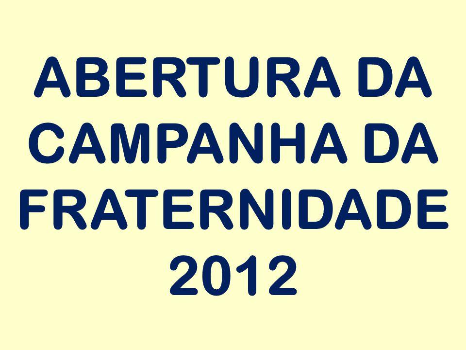 ABERTURA DA CAMPANHA DA FRATERNIDADE 2012