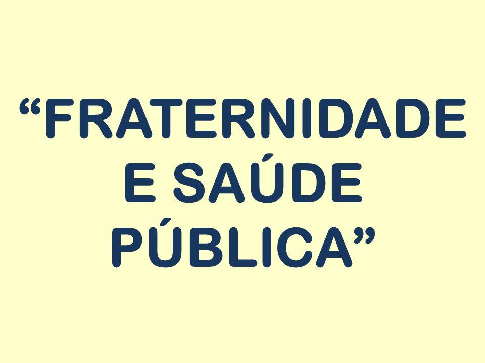 """""""FRATERNIDADE E SAÚDE PÚBLICA"""""""