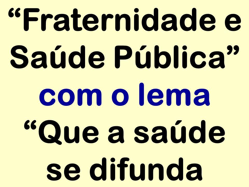 """""""Fraternidade e Saúde Pública"""" com o lema """"Que a saúde se difunda"""