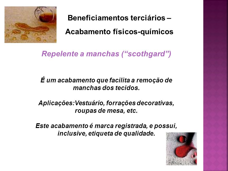 """Beneficiamentos terciários – Acabamento físicos-químicos Repelente a manchas (""""scothgard"""") É um acabamento que facilita a remoção de manchas dos tecid"""