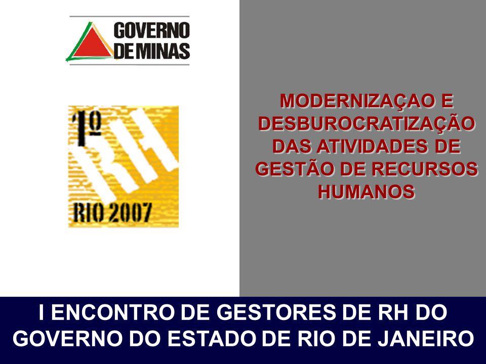 MODERNIZAÇAO E DESBUROCRATIZAÇÃO DAS ATIVIDADES DE GESTÃO DE RECURSOS HUMANOS I ENCONTRO DE GESTORES DE RH DO GOVERNO DO ESTADO DE RIO DE JANEIRO