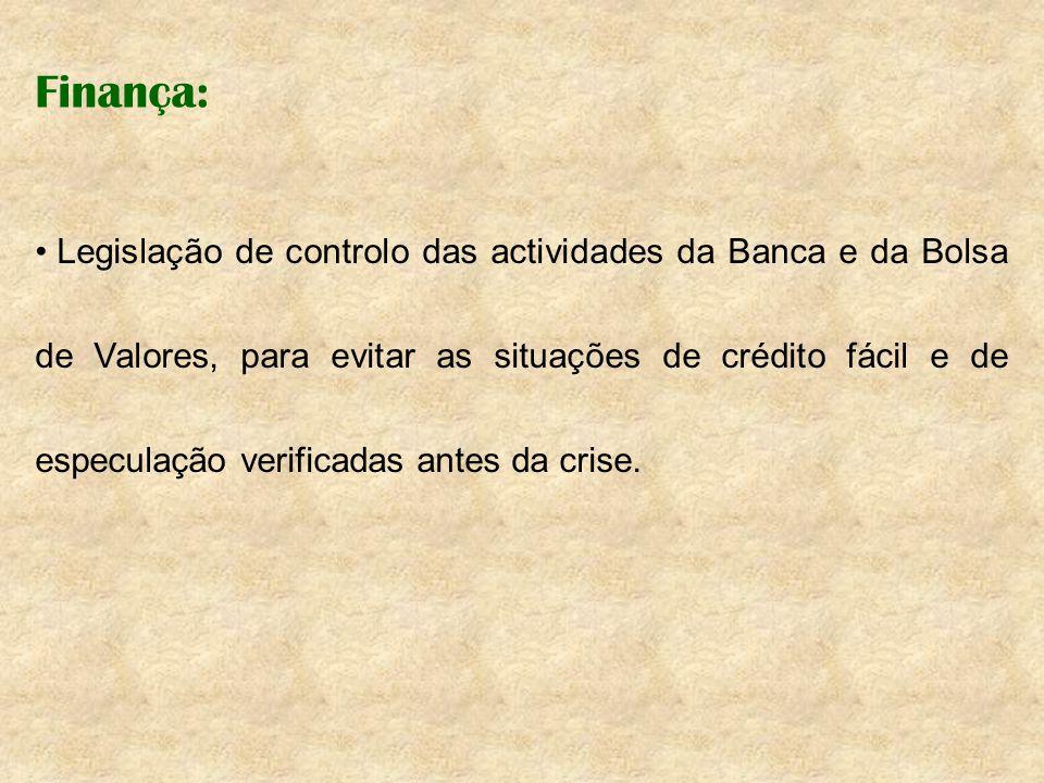 Finança: Legislação de controlo das actividades da Banca e da Bolsa de Valores, para evitar as situações de crédito fácil e de especulação verificadas