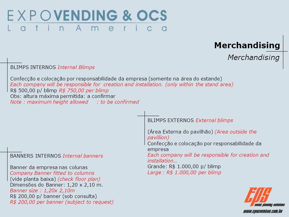 Merchandising BLIMPS INTERNOS Internal Blimps Confecção e colocação por responsabilidade da empresa (somente na área do estande) Each company will be