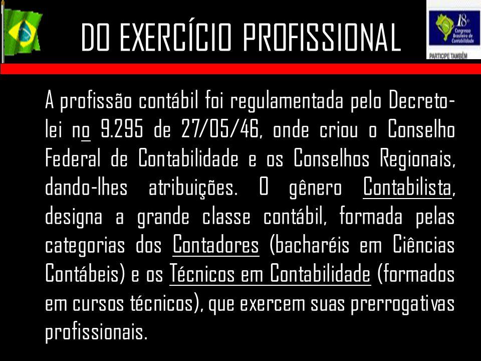 DO EXERCÍCIO PROFISSIONAL A profissão contábil foi regulamentada pelo Decreto- lei no 9.295 de 27/05/46, onde criou o Conselho Federal de Contabilidad