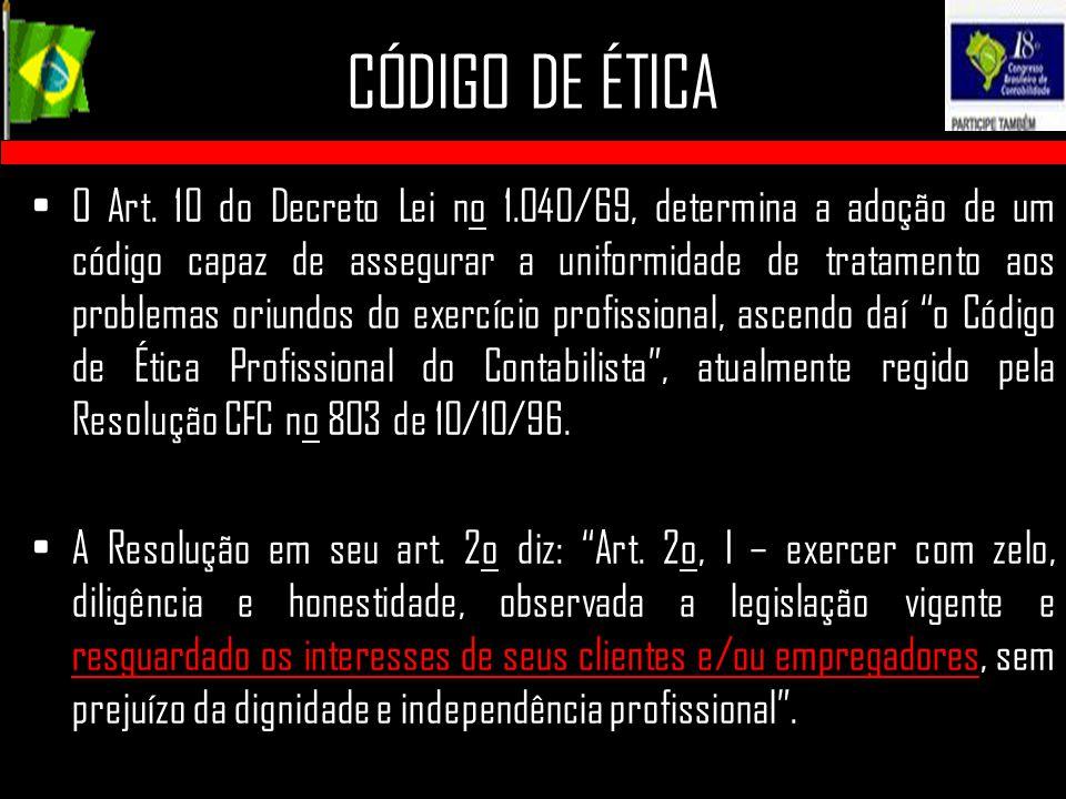 CÓDIGO DE ÉTICA O Art. 10 do Decreto Lei no 1.040/69, determina a adoção de um código capaz de assegurar a uniformidade de tratamento aos problemas or