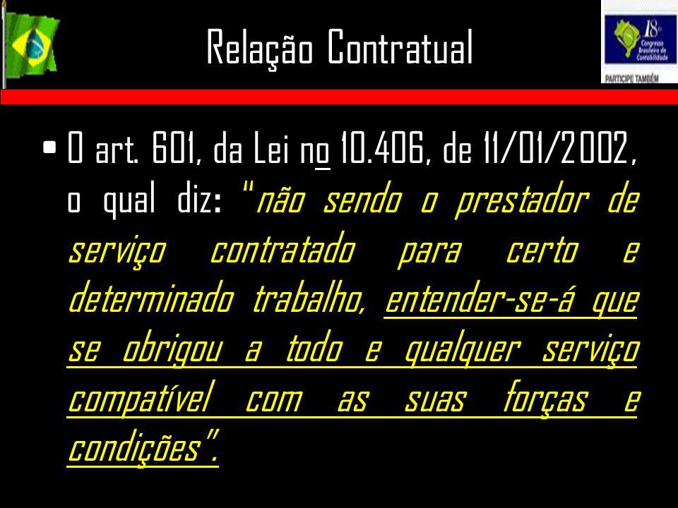 """Relação Contratual O art. 601, da Lei no 10.406, de 11/01/2002, o qual diz : """"não sendo o prestador de serviço contratado para certo e determinado tra"""