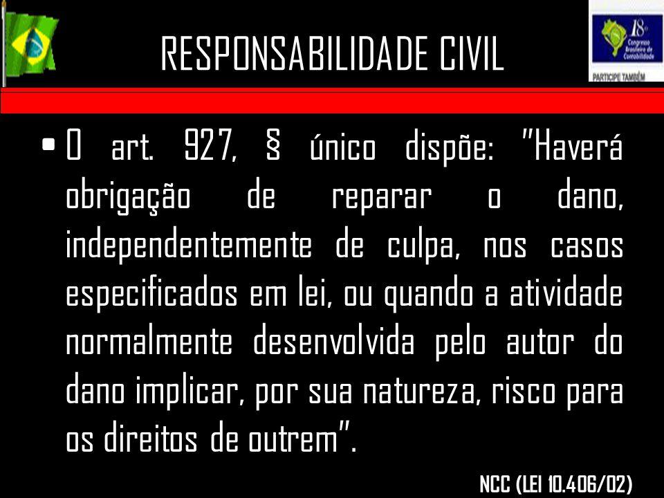 """O art. 927, § único dispõe: """"Haverá obrigação de reparar o dano, independentemente de culpa, nos casos especificados em lei, ou quando a atividade nor"""