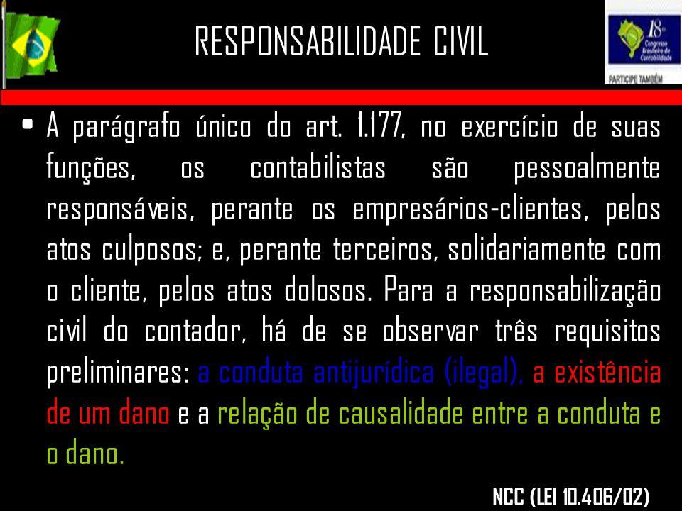 RESPONSABILIDADE CIVIL A parágrafo único do art. 1.177, no exercício de suas funções, os contabilistas são pessoalmente responsáveis, perante os empre