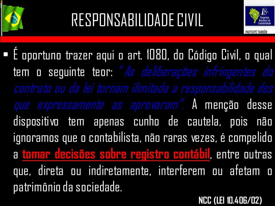 """RESPONSABILIDADE CIVIL É oportuno trazer aqui o art. 1080, do Código Civil, o qual tem o seguinte teor: """"As deliberações infringentes do contrato ou d"""