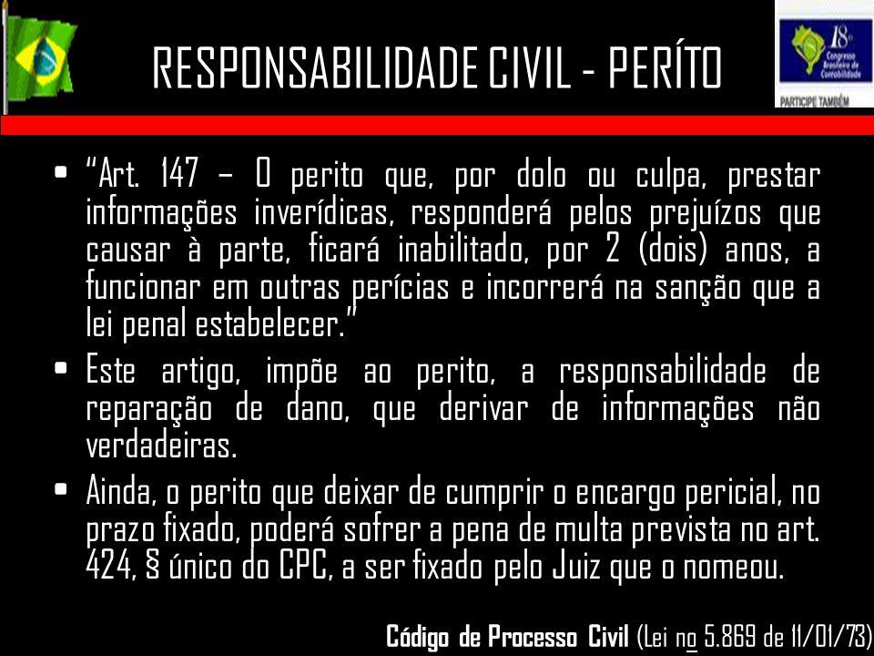 """RESPONSABILIDADE CIVIL - PERÍTO """"Art. 147 – O perito que, por dolo ou culpa, prestar informações inverídicas, responderá pelos prejuízos que causar à"""