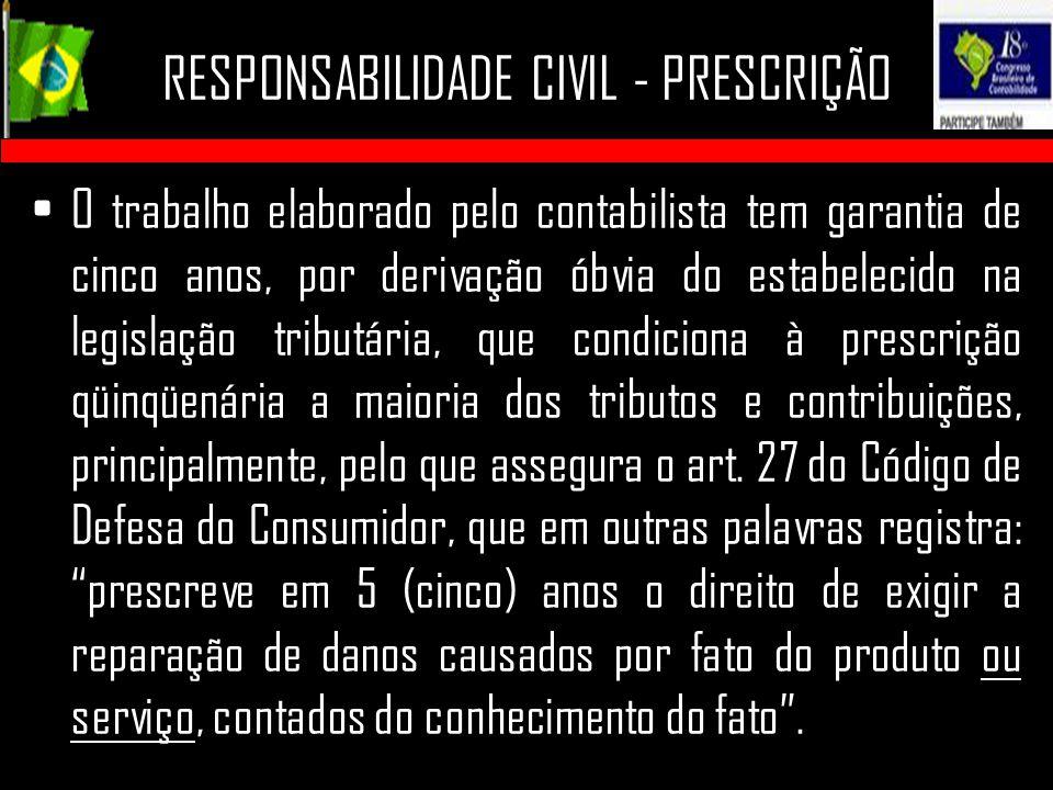 RESPONSABILIDADE CIVIL - PRESCRIÇÃO O trabalho elaborado pelo contabilista tem garantia de cinco anos, por derivação óbvia do estabelecido na legislaç