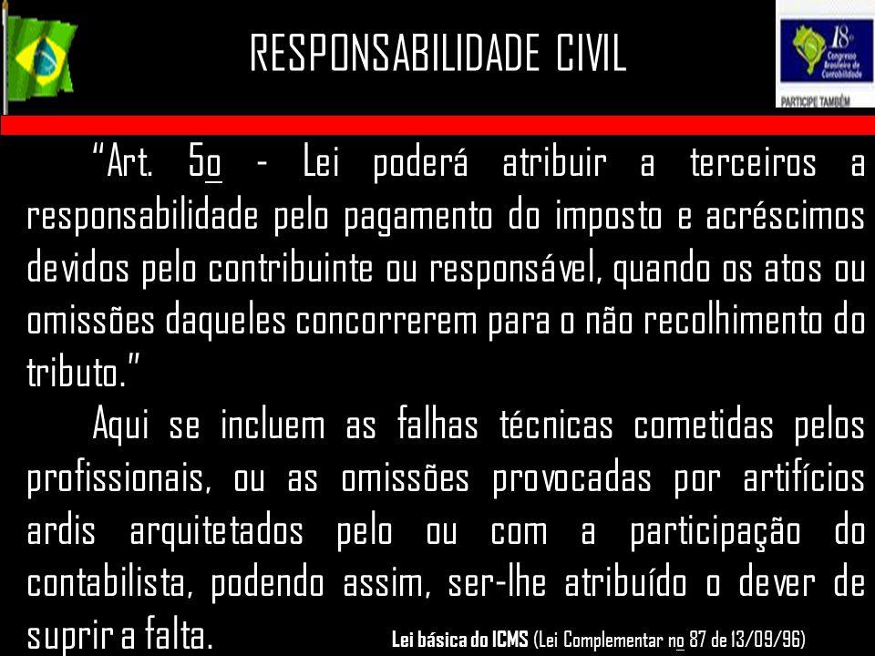 "RESPONSABILIDADE CIVIL ""Art. 5o - Lei poderá atribuir a terceiros a responsabilidade pelo pagamento do imposto e acréscimos devidos pelo contribuinte"