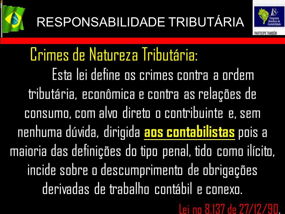 RESPONSABILIDADE TRIBUTÁRIA Lei no 8.137 de 27/12/90. Crimes de Natureza Tributária: Esta lei define os crimes contra a ordem tributária, econômica e