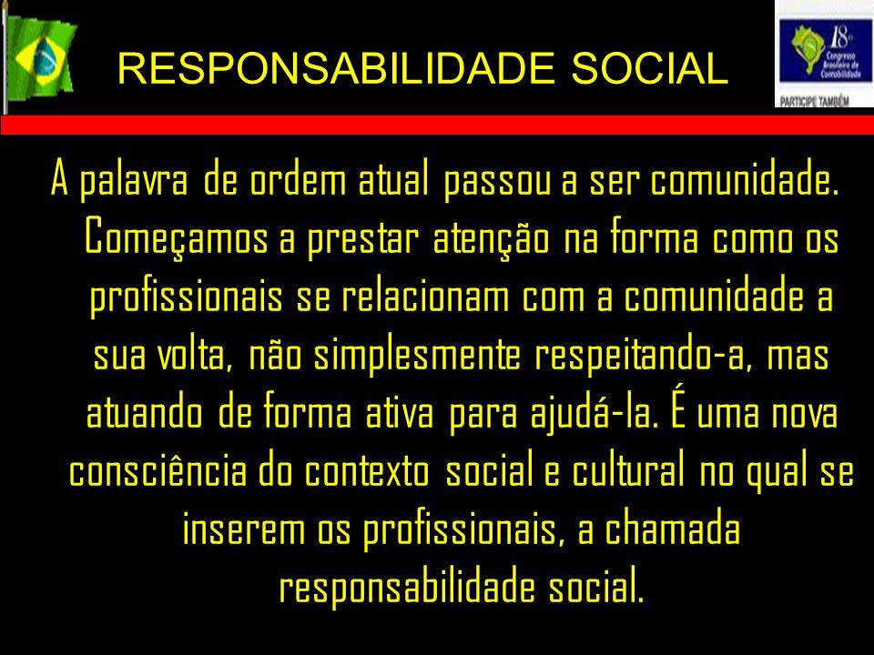 RESPONSABILIDADE SOCIAL A palavra de ordem atual passou a ser comunidade. Começamos a prestar atenção na forma como os profissionais se relacionam com