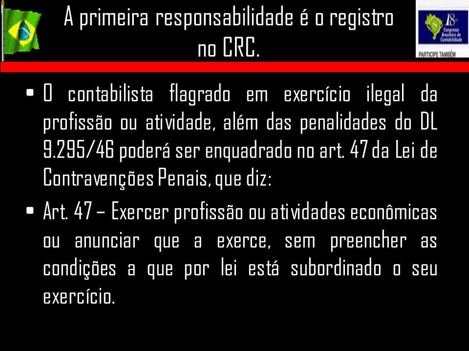 A primeira responsabilidade é o registro no CRC. O contabilista flagrado em exercício ilegal da profissão ou atividade, além das penalidades do DL 9.2