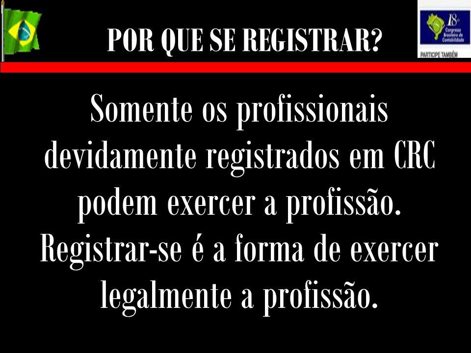 POR QUE SE REGISTRAR? Somente os profissionais devidamente registrados em CRC podem exercer a profissão. Registrar-se é a forma de exercer legalmente