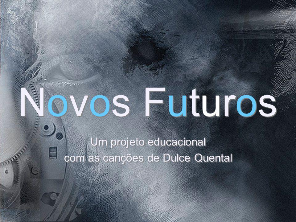 Novos Futuros Novos Futuros Um projeto educacional com as canções de Dulce Quental Um projeto educacional com as canções de Dulce Quental
