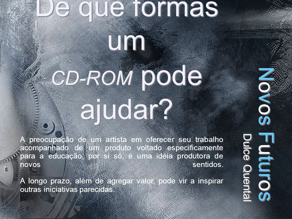 Novos Futuros Dulce Quental De que formas um CD-ROM pode ajudar.