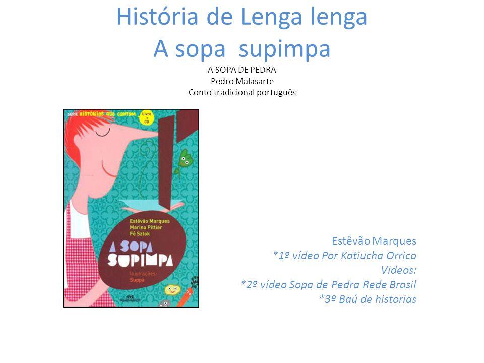 História de Lenga lenga A sopa supimpa A SOPA DE PEDRA Pedro Malasarte Conto tradicional português Estêvão Marques *1º vídeo Por Katiucha Orrico Video