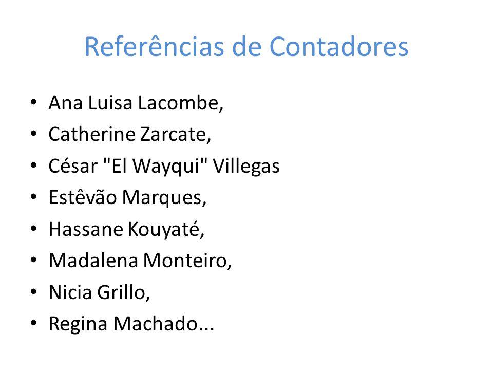 Referências de Contadores Ana Luisa Lacombe, Catherine Zarcate, César El Wayqui Villegas Estêvão Marques, Hassane Kouyaté, Madalena Monteiro, Nicia Grillo, Regina Machado...