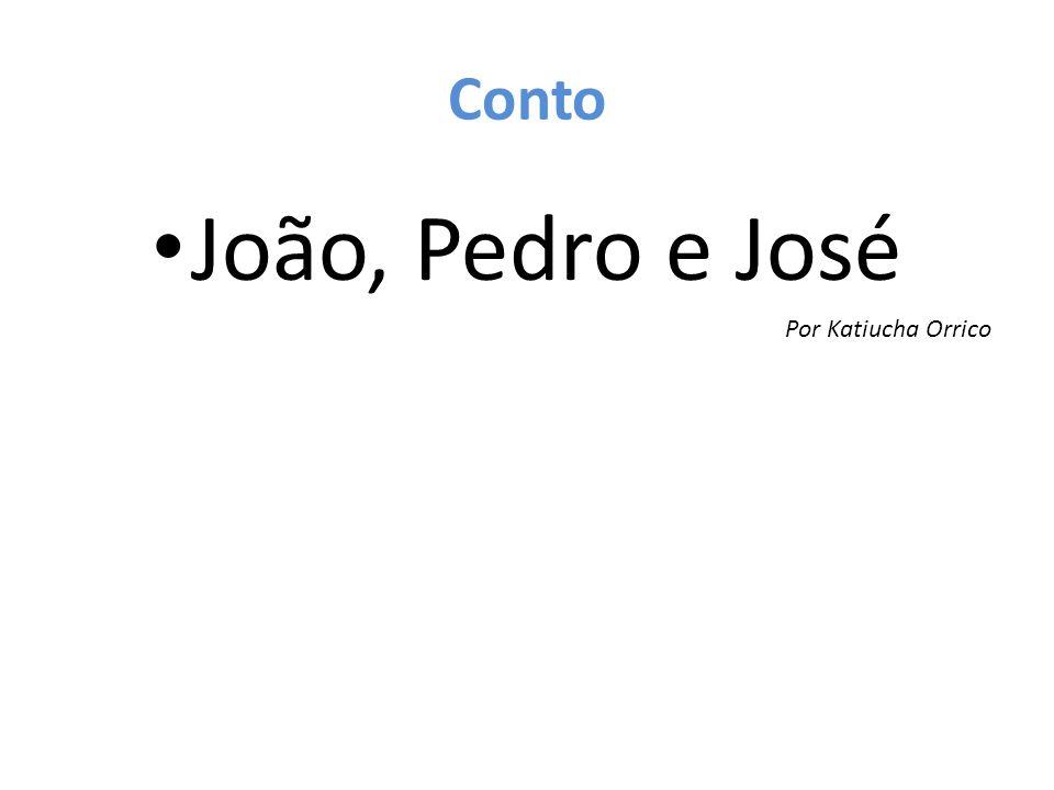 Conto João, Pedro e José Por Katiucha Orrico