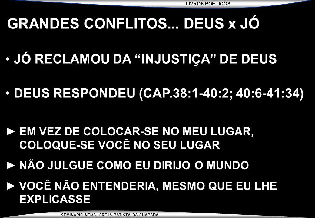 """LIVROS POÉTICOS SEMINÁRIO NOVA IGREJA BATISTA DA CHAPADA GRANDES CONFLITOS... DEUS x JÓ JÓ RECLAMOU DA """"INJUSTIÇA"""" DE DEUS DEUS RESPONDEU (CAP.38:1-40"""