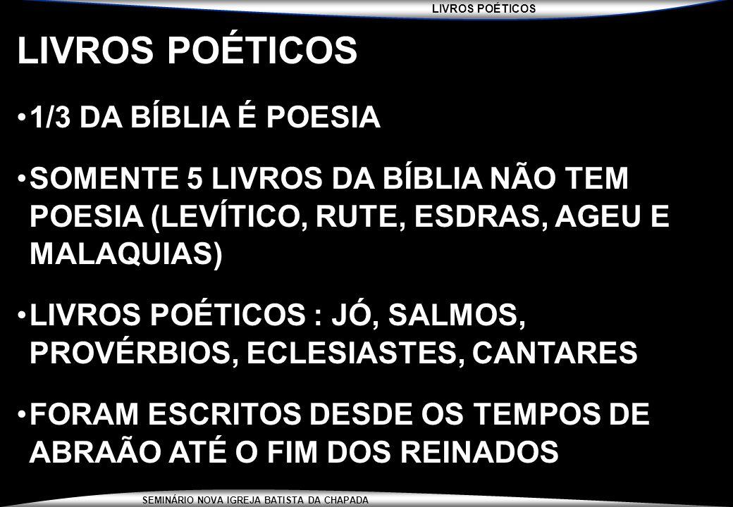 LIVROS POÉTICOS SEMINÁRIO NOVA IGREJA BATISTA DA CHAPADA LIVROS POÉTICOS 1/3 DA BÍBLIA É POESIA SOMENTE 5 LIVROS DA BÍBLIA NÃO TEM POESIA (LEVÍTICO, R