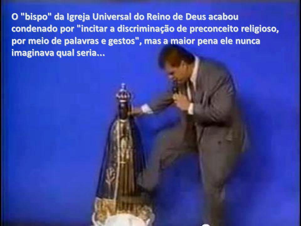 O bispo da Igreja Universal do Reino de Deus acabou condenado por incitar a discriminação de preconceito religioso, por meio de palavras e gestos , mas a maior pena ele nunca imaginava qual seria...