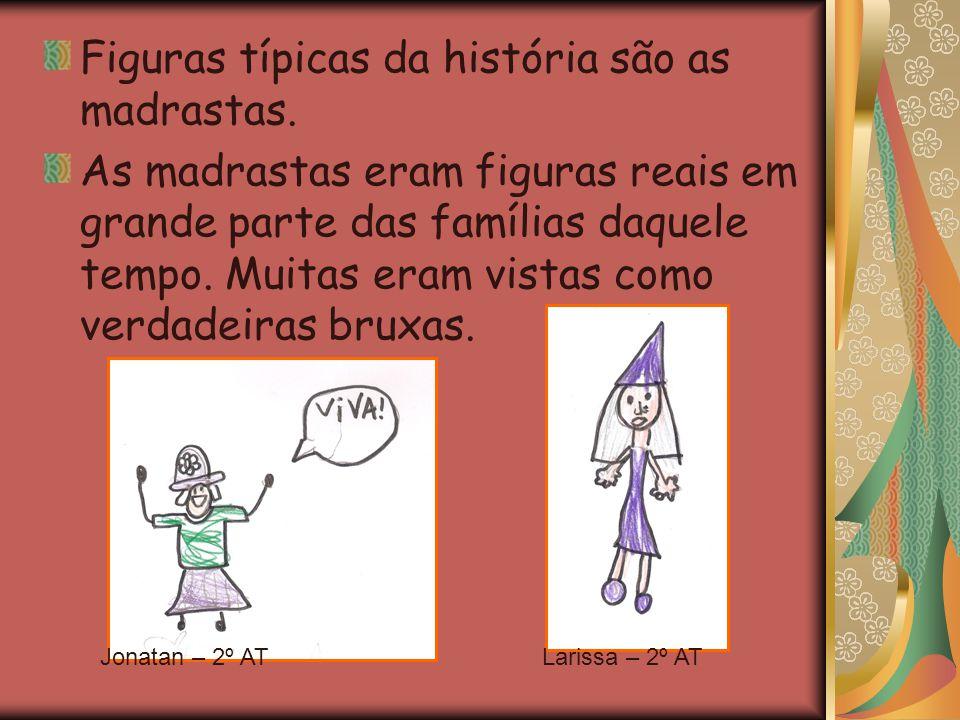 Figuras típicas da história são as madrastas. As madrastas eram figuras reais em grande parte das famílias daquele tempo. Muitas eram vistas como verd