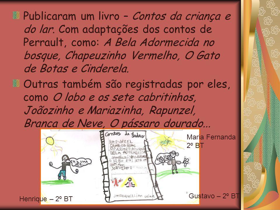 Publicaram um livro – Contos da criança e do lar. Com adaptações dos contos de Perrault, como: A Bela Adormecida no bosque, Chapeuzinho Vermelho, O Ga