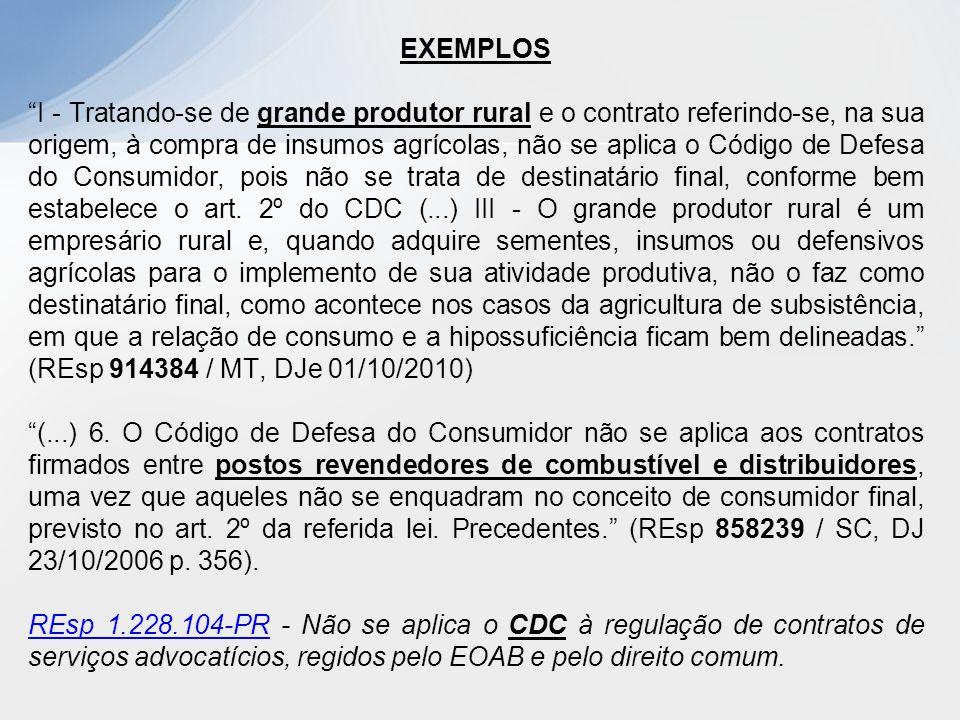 """EXEMPLOS """"I - Tratando-se de grande produtor rural e o contrato referindo-se, na sua origem, à compra de insumos agrícolas, não se aplica o Código de"""