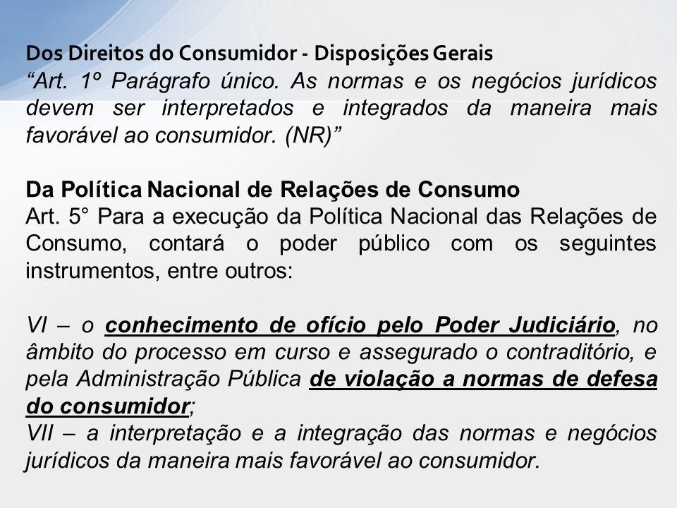 """Dos Direitos do Consumidor - Disposições Gerais """"Art. 1º Parágrafo único. As normas e os negócios jurídicos devem ser interpretados e integrados da ma"""