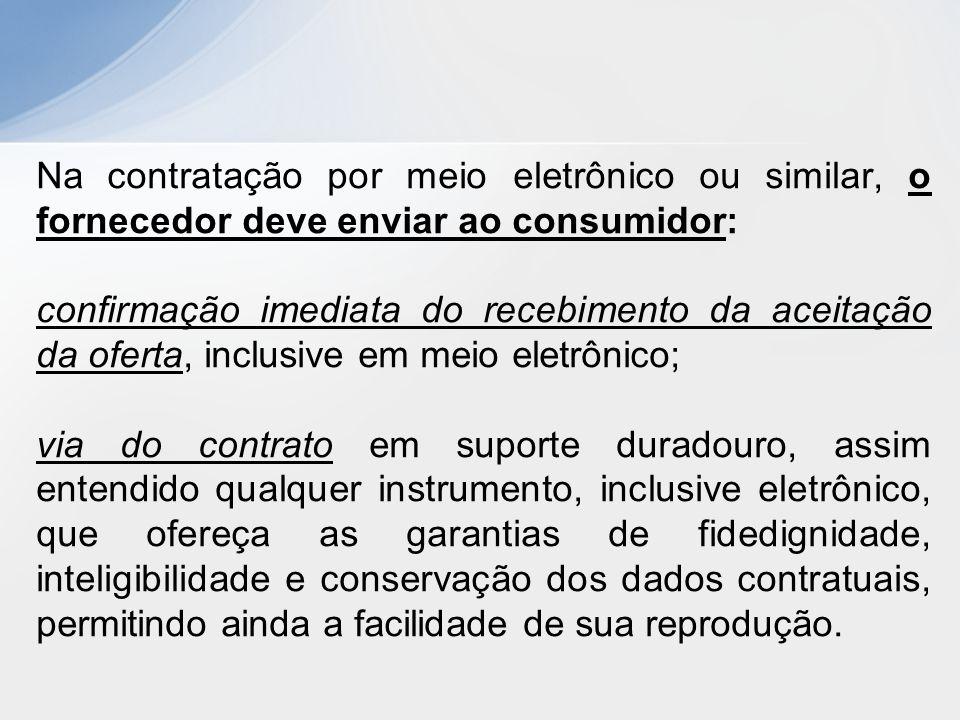 Na contratação por meio eletrônico ou similar, o fornecedor deve enviar ao consumidor: confirmação imediata do recebimento da aceitação da oferta, inc