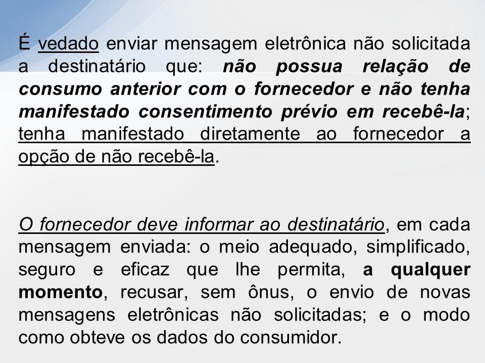 É vedado enviar mensagem eletrônica não solicitada a destinatário que: não possua relação de consumo anterior com o fornecedor e não tenha manifestado