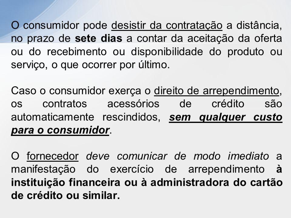 O consumidor pode desistir da contratação a distância, no prazo de sete dias a contar da aceitação da oferta ou do recebimento ou disponibilidade do p