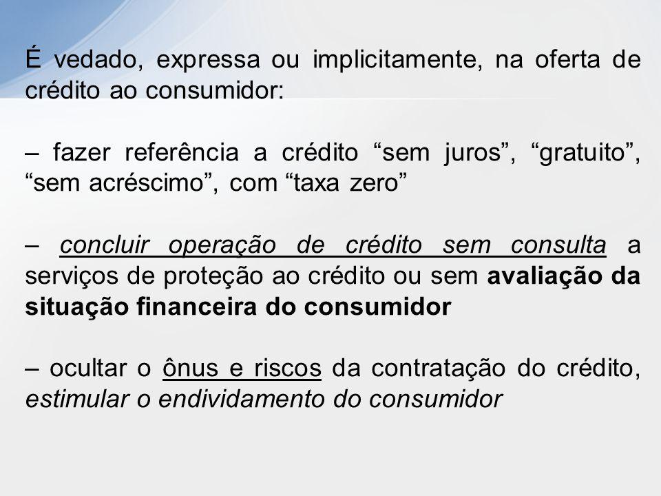 """É vedado, expressa ou implicitamente, na oferta de crédito ao consumidor: – fazer referência a crédito """"sem juros"""", """"gratuito"""", """"sem acréscimo"""", com """""""