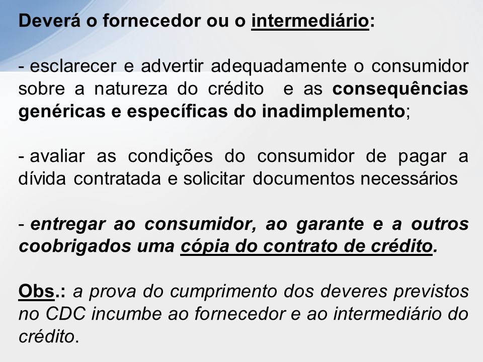 Deverá o fornecedor ou o intermediário: - esclarecer e advertir adequadamente o consumidor sobre a natureza do crédito e as consequências genéricas e