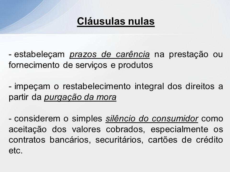 Cláusulas nulas - estabeleçam prazos de carência na prestação ou fornecimento de serviços e produtos - impeçam o restabelecimento integral dos direito