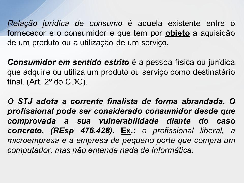 JULGADOS - A relação jurídica qualificada por ser de consumo não se caracteriza pela presença de pessoa física ou jurídica em seus pólos, mas pela presença de uma parte vulnerável de um lado (consumidor), e de um fornecedor, de outro.