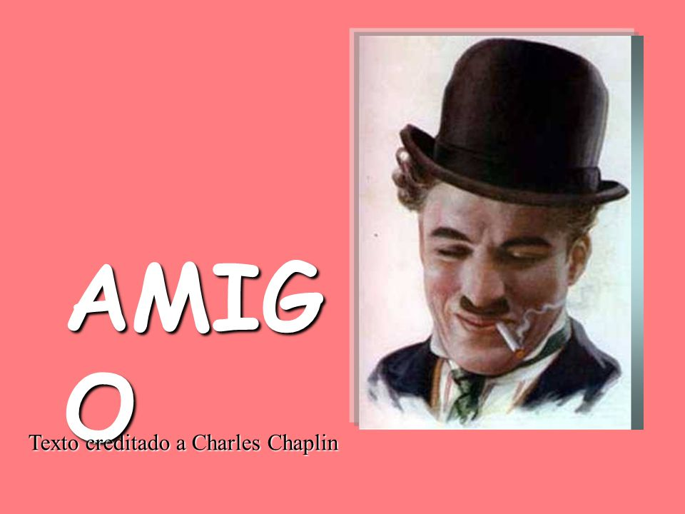 AMIG O Texto creditado a Charles Chaplin