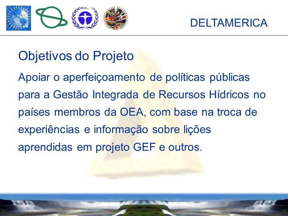 DELTAMERICA Apoiar o aperfeiçoamento de políticas públicas para a Gestão Integrada de Recursos Hídricos no países membros da OEA, com base na troca de experiências e informação sobre lições aprendidas em projeto GEF e outros.