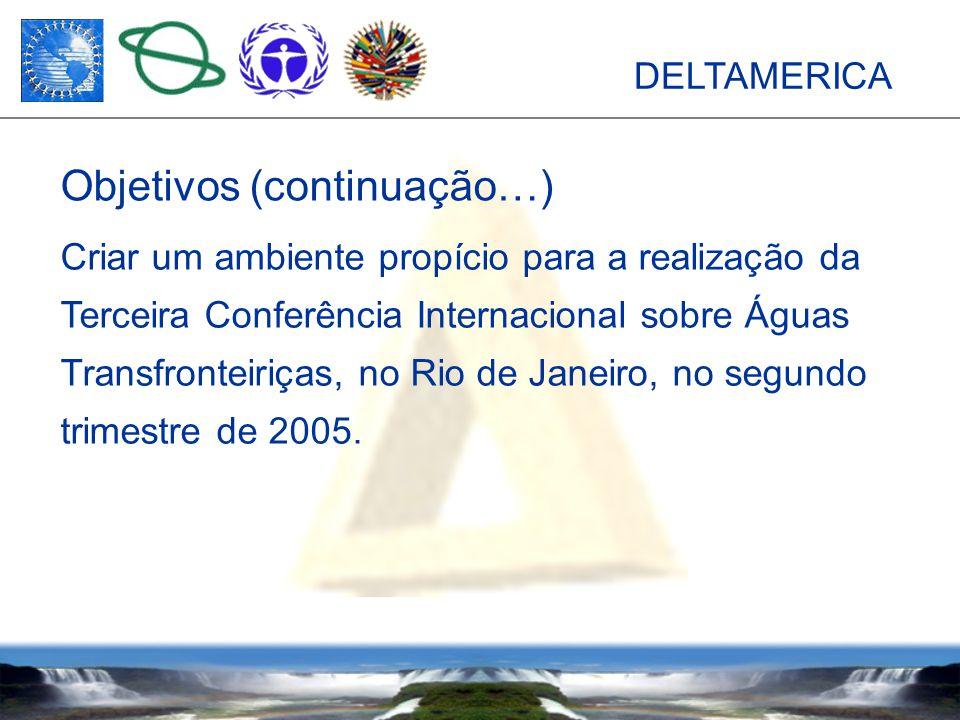 DELTAMERICA Criar um ambiente propício para a realização da Terceira Conferência Internacional sobre Águas Transfronteiriças, no Rio de Janeiro, no segundo trimestre de 2005.