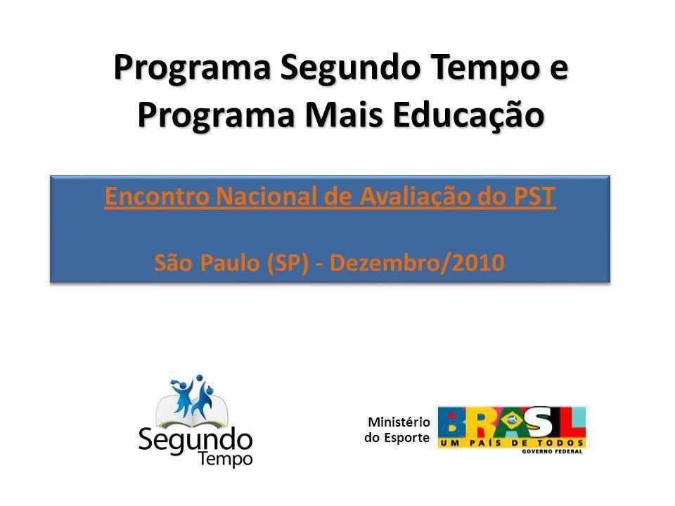 Programa Segundo Tempo e Programa Mais Educação Encontro Nacional de Avaliação do PST São Paulo (SP) - Dezembro/2010 Encontro Nacional de Avaliação do PST São Paulo (SP) - Dezembro/2010 Ministério do Esporte