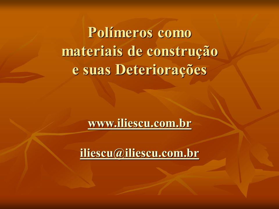 Polímeros como materiais de construção e suas Deteriorações www.iliescu.com.br iliescu@iliescu.com.br www.iliescu.com.br iliescu@iliescu.com.br www.il