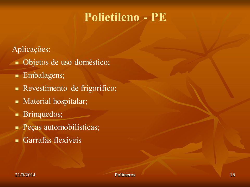 21/9/2014Polímeros16 Polietileno - PE Aplicações: Objetos de uso doméstico; Embalagens; Revestimento de frigorífico; Material hospitalar; Brinquedos;