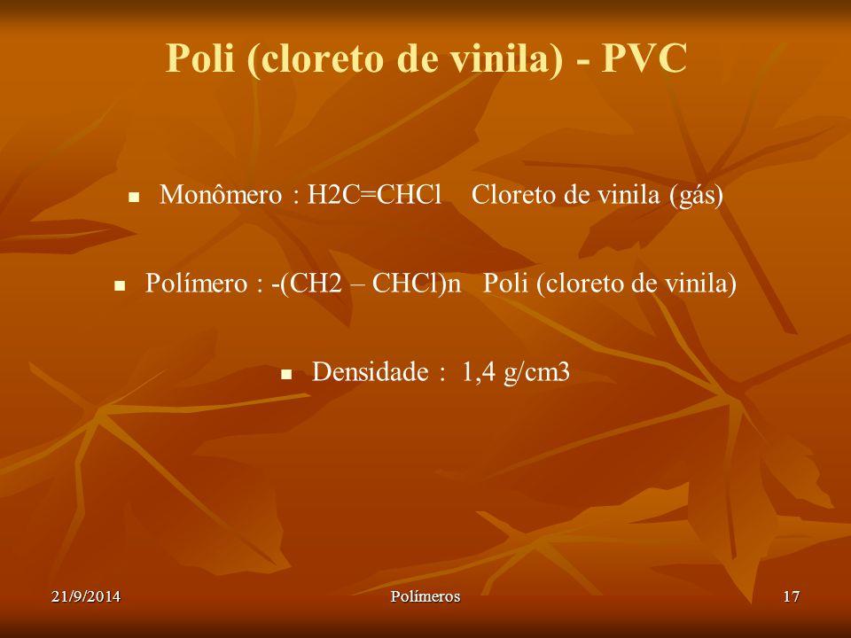 21/9/2014Polímeros17 Poli (cloreto de vinila) - PVC Monômero : H2C=CHCl Cloreto de vinila (gás) Polímero : -(CH2 – CHCl)n Poli (cloreto de vinila) Den